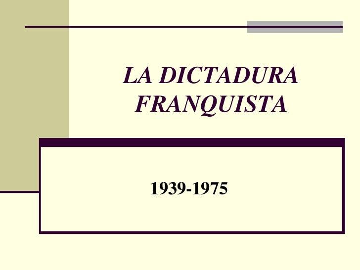 LA DICTADURA FRANQUISTA<br />1939-1975<br />