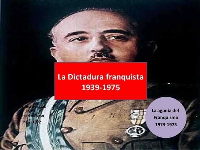 Los años fascistas 1939-1945 Los tecnócratas y el desarrollismo 1957-1972 La agonía del Franquismo 1973-1975 El nacional- ...