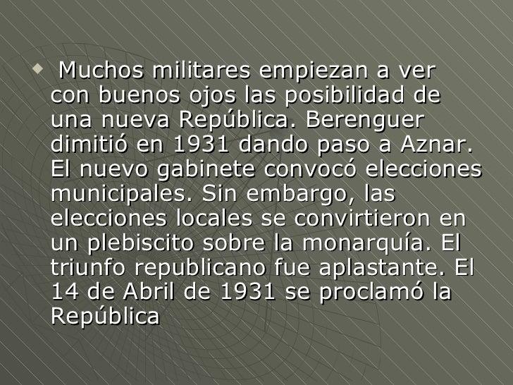     Muchos militares empiezan a ver    con buenos ojos las posibilidad de    una nueva República. Berenguer    dimitió en...
