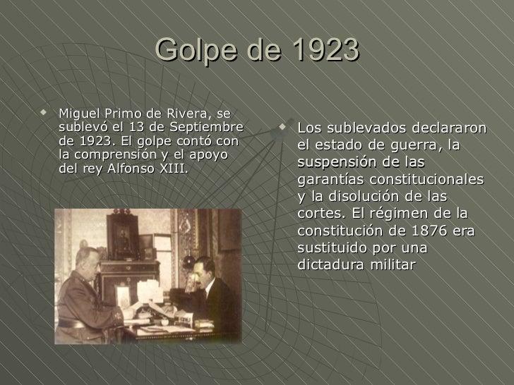 Golpe de 1923   Miguel Primo de Rivera, se    sublevó el 13 de Septiembre      Los sublevados declararon    de 1923. El ...