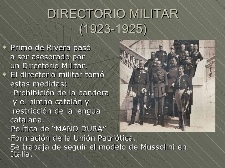 DIRECTORIO MILITAR               (1923-1925) Primo de Rivera pasó  a ser asesorado por  un Directorio Militar. El direct...