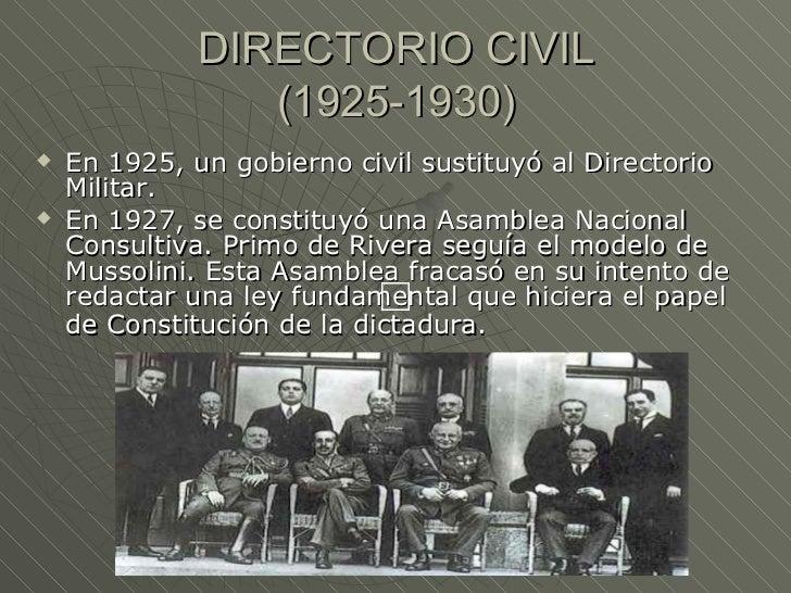 DIRECTORIO CIVIL                (1925-1930)   En 1925, un gobierno civil sustituyó al Directorio    Militar.   En 1927, ...