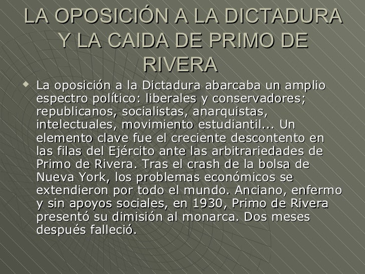 LA OPOSICIÓN A LA DICTADURA   Y LA CAIDA DE PRIMO DE           RIVERA   La oposición a la Dictadura abarcaba un amplio   ...