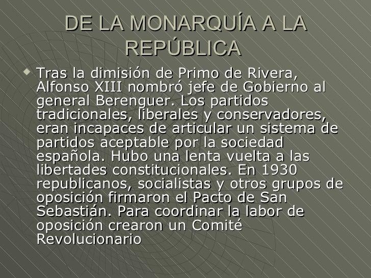 DE LA MONARQUÍA A LA            REPÚBLICA   Tras la dimisión de Primo de Rivera,    Alfonso XIII nombró jefe de Gobierno ...
