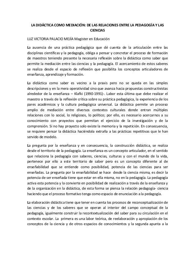 LA DIDÁCTICA COMO MEDIACIÓN: DE LAS RELACIONES ENTRE LA PEDAGOGÍA Y LAS CIENCIAS LUZ VICTORIA PALACIO MEJÍA Magister en Ed...