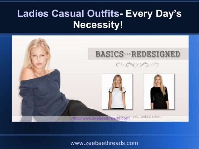 Ladies Casual Outfits- Every Day's Necessity! www.zeebeethreads.com