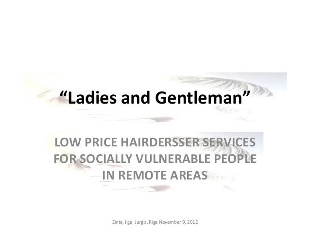 """""""Ladies and Gentleman""""LOW PRICE HAIRDERSSER SERVICESFOR SOCIALLY VULNERABLE PEOPLE       IN REMOTE AREAS        Zinta, Ilg..."""