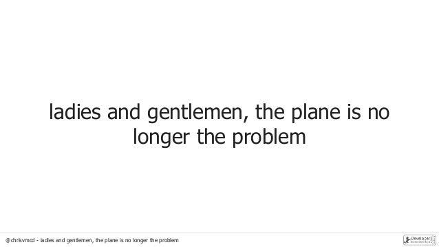 @chrisvmcd - ladies and gentlemen, the plane is no longer the problem ladies and gentlemen, the plane is no longer the pro...