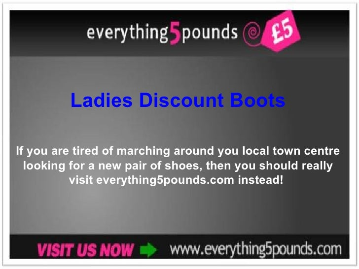 Ladies Discount Boots If you are tired of marching around you local town centre looking for a new pair of shoes, then you ...