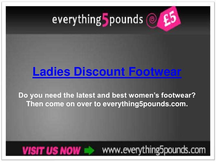 Ladies Discount FootwearDo you need the latest and best women's footwear?  Then come on over to everything5pounds.com.