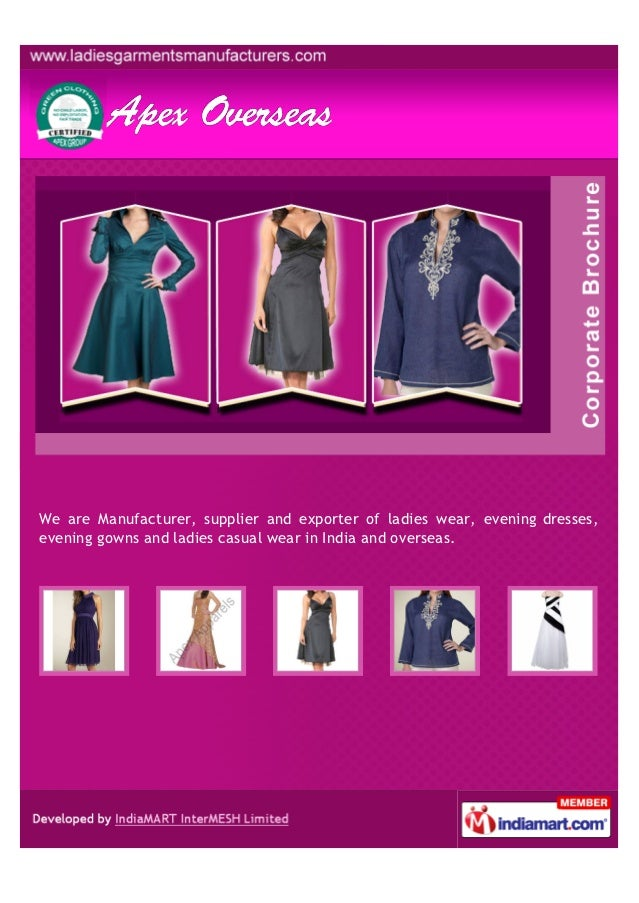 We are Manufacturer, supplier and exporter of ladies wear, evening dresses,evening gowns and ladies casual wear in India a...