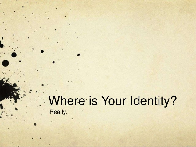 Where is Your Identity? Really.