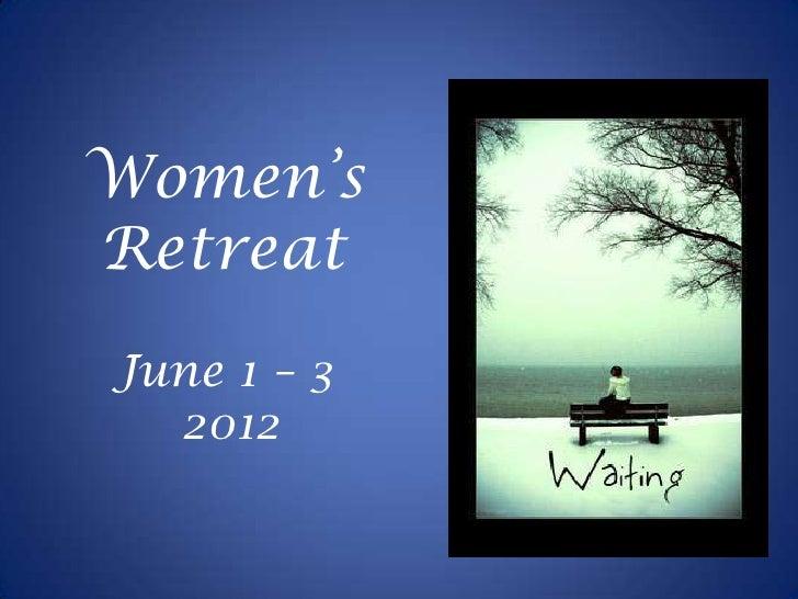 Women'sRetreatJune 1 – 3  2012