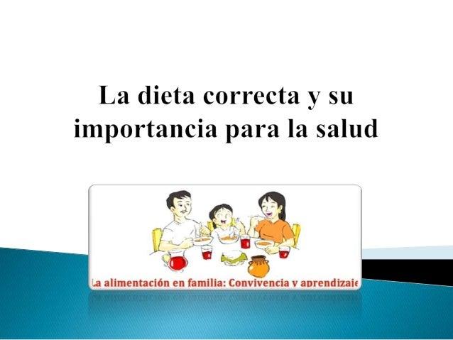 Una dieta correcta debe contener todos losnutrimentos, en las cantidades que cubranlas necesidades del organismo, ya que s...