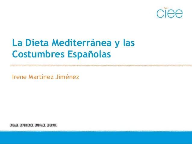 La Dieta Mediterránea y las Costumbres Españolas Irene Martínez Jiménez