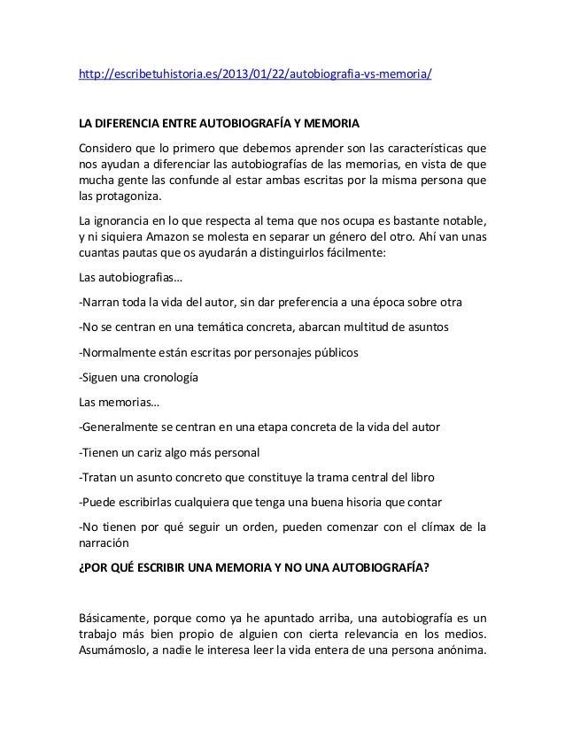 http://escribetuhistoria.es/2013/01/22/autobiografia‐vs‐memoria/  LADIFERENCIAENTREAUTOBIOGRAFÍAYMEMORIA Considero...