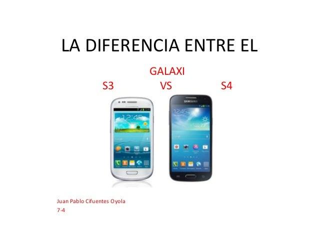 LA DIFERENCIA ENTRE ELGALAXIS3 VS S4Juan Pablo Cifuentes Oyola7-4