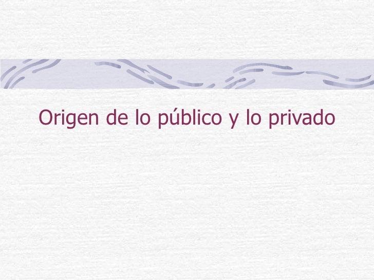 Origen de lo público y lo privado