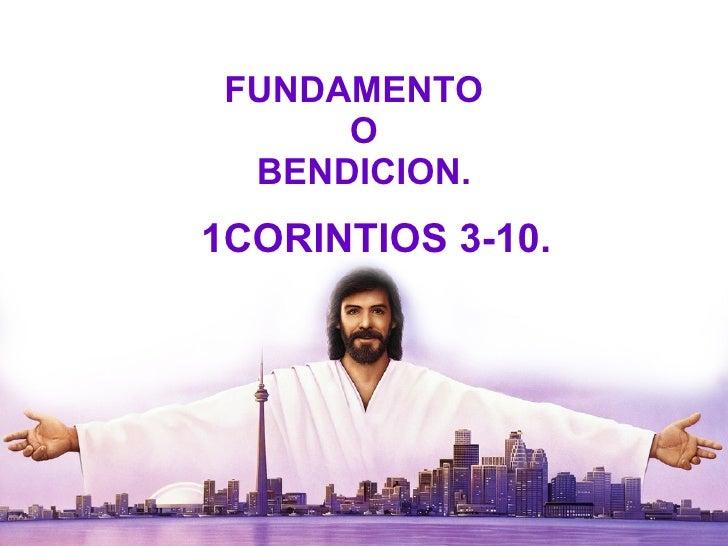 FUNDAMENTO  O BENDICION. 1CORINTIOS 3-10.