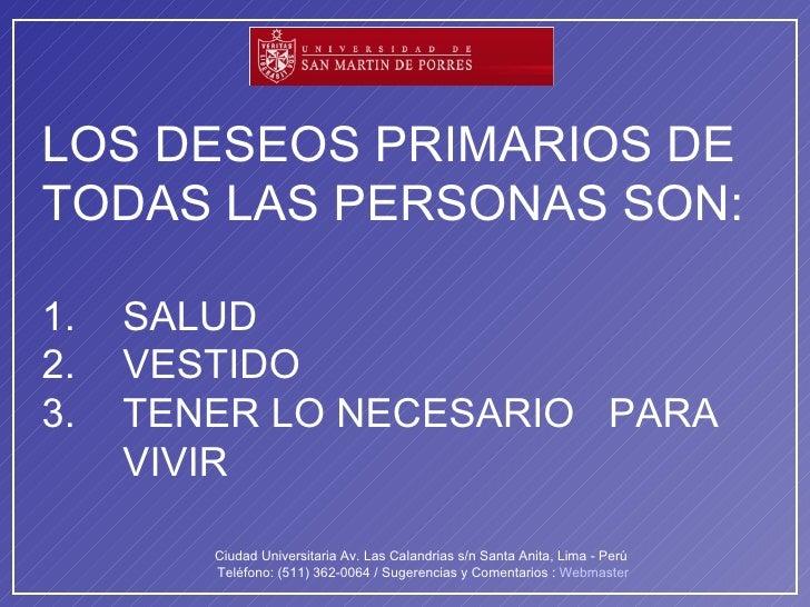 LOS DESEOS PRIMARIOS DE TODAS LAS PERSONAS SON: 1.  SALUD  2.  VESTIDO  3. TENER LO NECESARIO  PARA  VIVIR