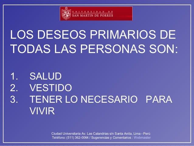 LOS DESEOS PRIMARIOS DETODAS LAS PERSONAS SON:1.   SALUD2.   VESTIDO3.   TENER LO NECESARIO PARA     VIVIR        Ciudad U...