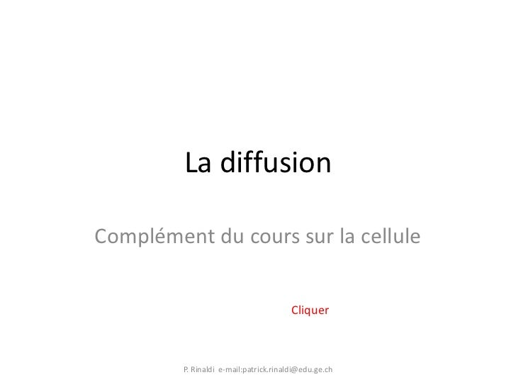 La diffusionComplément du cours sur la cellule                                        Cliquer         P. Rinaldi e-mail:pa...