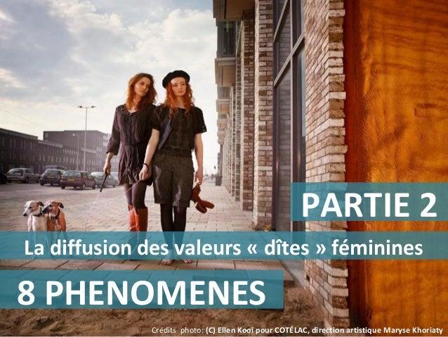 PARTIE 2 La diffusion des valeurs « dîtes » féminines 8 PHENOMENES Crédits photo: (C) Ellen Kooi pour COTÉLAC, direction a...