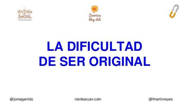 LA DIFICULTAD  DE SER ORIGINAL  @jomagarrido nambaruan.com @fmartinreyes