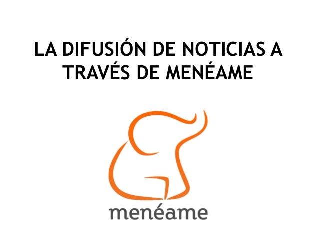 LA DIFUSIÓN DE NOTICIAS A   TRAVÉS DE MENÉAME
