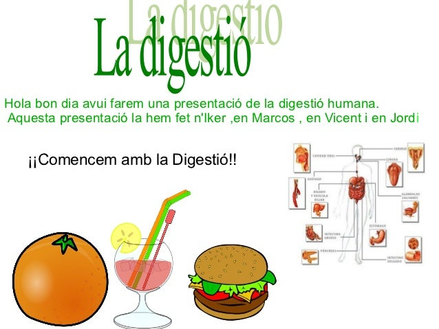 Hola bon dia avui farem una presentació de la digestió humana.Aquesta presentació la hem fet nIker ,en Marcos , en Vicent ...