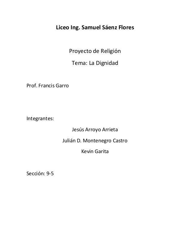 Liceo Ing. Samuel Sáenz Flores Proyecto de Religión Tema: La Dignidad Prof. Francis Garro Integrantes: Jesús Arroyo Arriet...