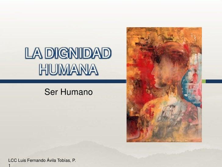 LA DIGNIDAD HUMANA<br />Ser Humano<br />
