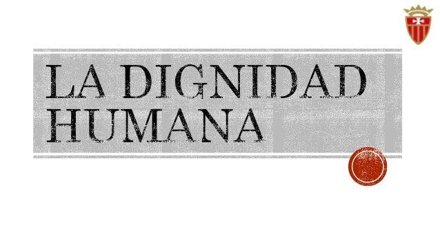 La dignidad humana no es un derecho del hombre, es el  fundamento de los derechos que se conceden al hombre,  por ello la...