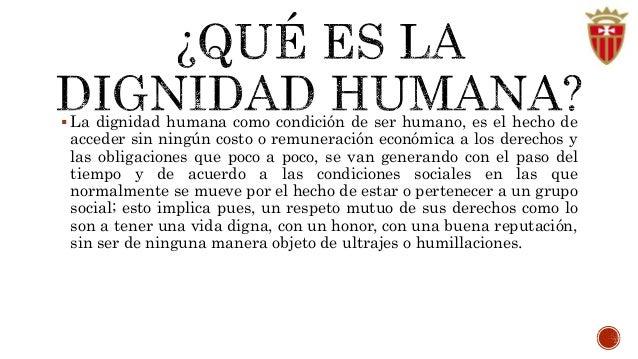  La dignidad humana existe porque el ser humano se distingue de los  animales precisamente por el hecho de tener autodete...