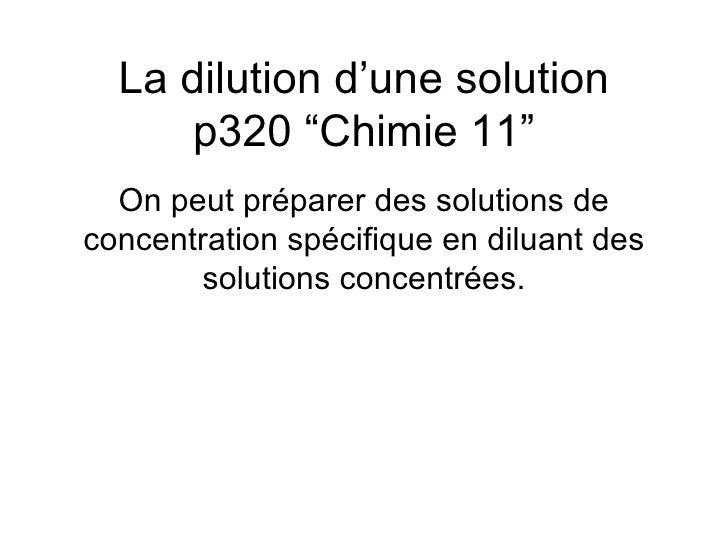 """La dilution d'une solution p320 """"Chimie 11"""" On peut préparer des solutions de concentration spécifique en diluant des solu..."""