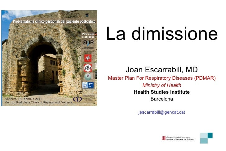 La dimissione Joan Escarrabill, MD Master Plan For Respiratory Diseases (PDMAR) Ministry of Health Health Studies Institut...