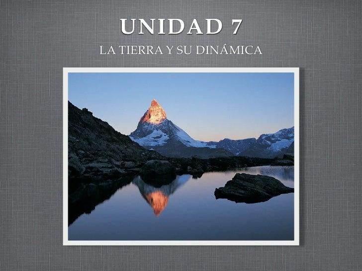 UNIDAD 7 LA TIERRA Y SU DINÁMICA
