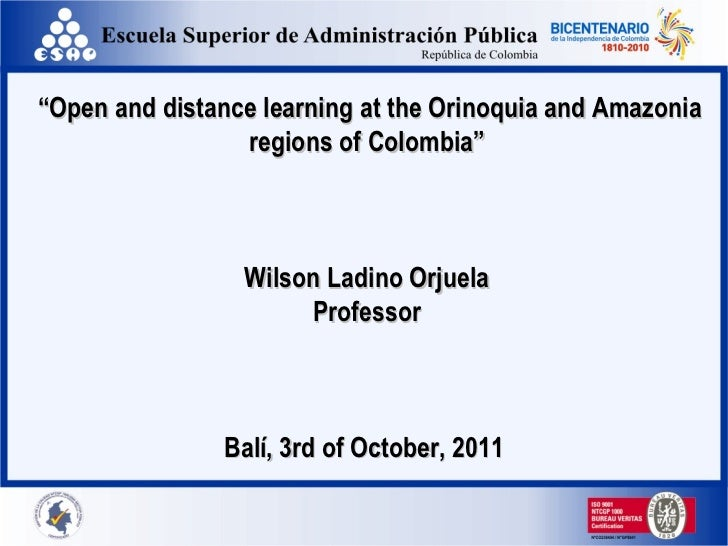 """ Open and distance learning at the Orinoquia and Amazonia regions of Colombia"" Wilson Ladino Orjuela Professor Balí, 3rd ..."