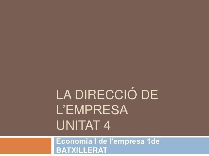 LA DIRECCIÓ DEL'EMPRESAUNITAT 4Economia I de l'empresa 1deBATXILLERAT