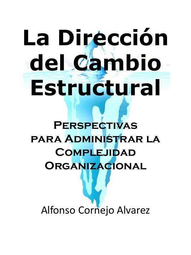 La Dirección del Cambio Estructural Perspectivas para Administrar la Complejidad Organizacional Alfonso Cornejo Alvarez