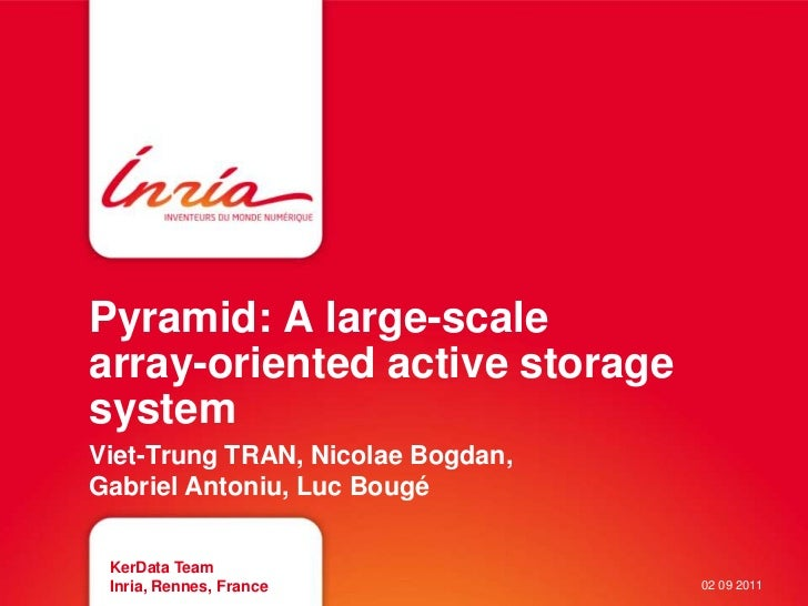 Pyramid: A large-scalearray-oriented active storagesystemViet-Trung TRAN, Nicolae Bogdan,Gabriel Antoniu, Luc Bougé KerDat...