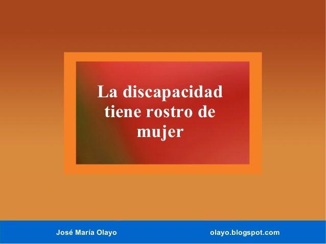 José María Olayo olayo.blogspot.com La discapacidad tiene rostro de mujer