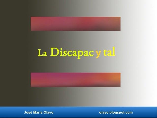 La Discapac José María Olayo olayo.blogspot.com y tal