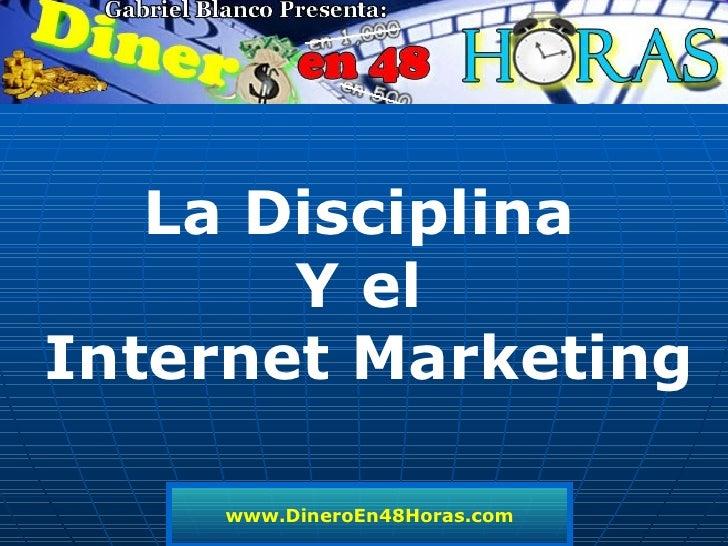 www.DineroEn48Horas.com La Disciplina  Y el  Internet Marketing