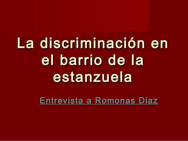 La discriminación enLa discriminación en el barrio de lael barrio de la estanzuelaestanzuela Entrevista a Romonas DiazEntr...
