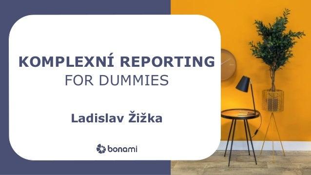 bonami_logo FOR DUMMIES KOMPLEXNÍ REPORTING Ladislav Žižka