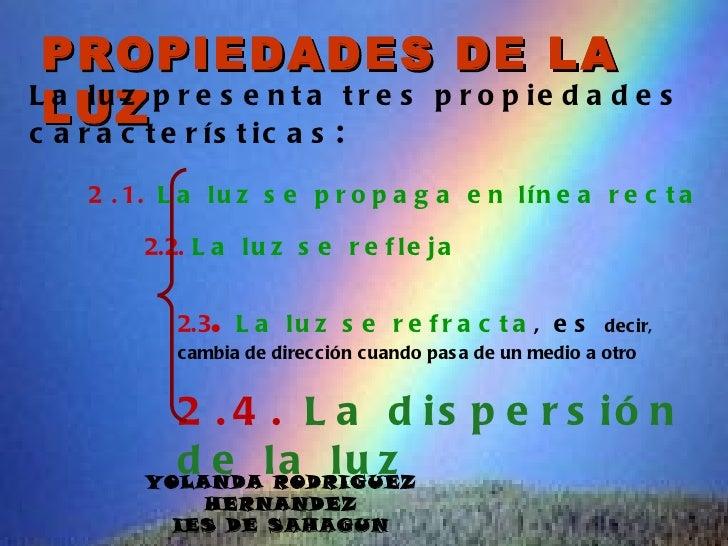 PROPIEDADES DE LA LUZt e r í s t i c a s :L a lu z p r e s e n t a t r e s p r o p ie d a d e sc a ra c    2 . 1. L a l u ...