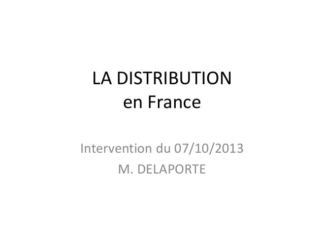 LA DISTRIBUTION en France Intervention du 07/10/2013 M. DELAPORTE