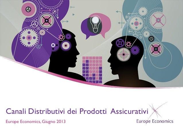 Canali Distributivi dei Prodotti Assicurativi Europe Economics, Giugno 2013