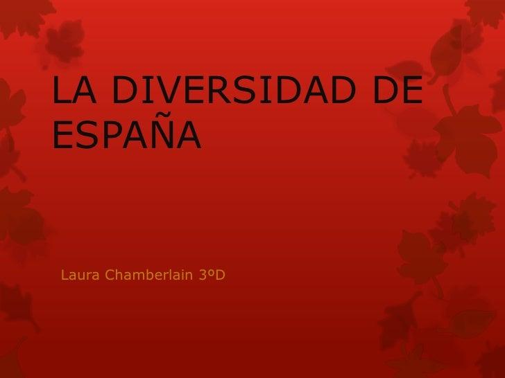 LA DIVERSIDAD DEESPAÑALaura Chamberlain 3ºD